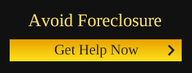 Avoid Foreclosure - Get Help Now!