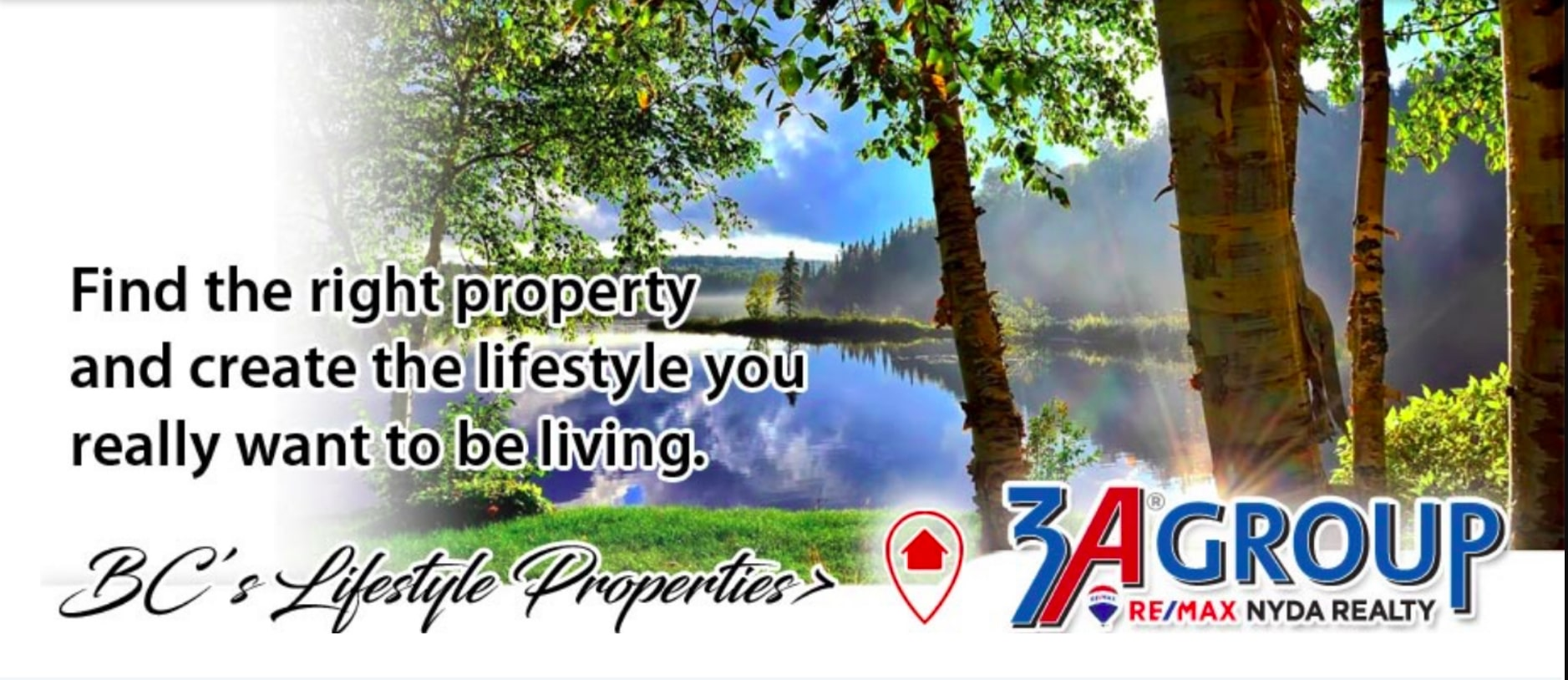 Find the right property and create the lifestyle you really want to be living, BC's Lifestyle Properties by the 3A Group