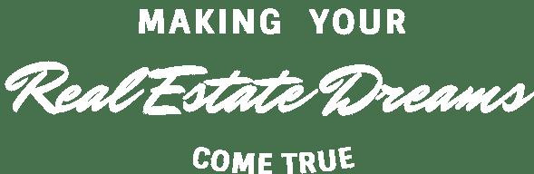 Making Your Real Estate Dreams Come True