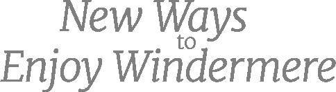 New Ways to Enjoy Windermere